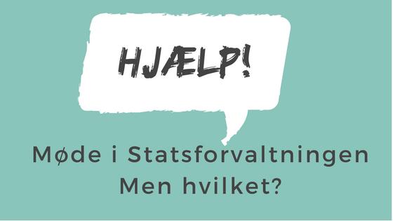 Hjælp! – Jeg skal til møde i Statsforvaltningen – men hvilket møde?
